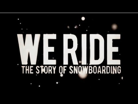 burn PRESENTS: We Ride  The Story of Snowboarding Full Movie