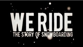 burn PRESENTS: We Ride - The Story of Snowboarding (Full Movie)
