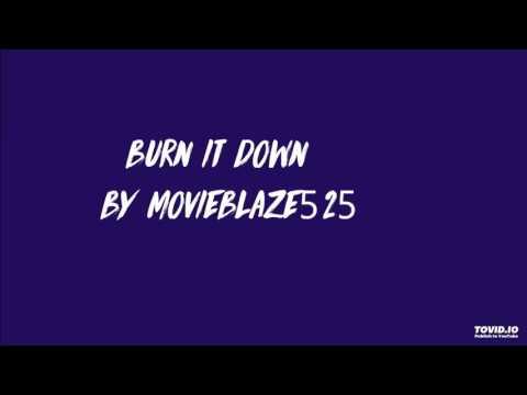 Burn It Down By MovieBlaze525