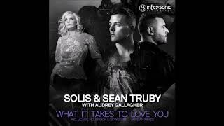 Solis Sean Truby With Audrey Gallagher What It Takes To Love You UCast Extended Remix