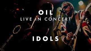 OIL - Live in Concert | Idols