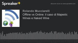 Offline vs Online: il caso di Majestic Wines e Naked Wine (creato con Spreaker)