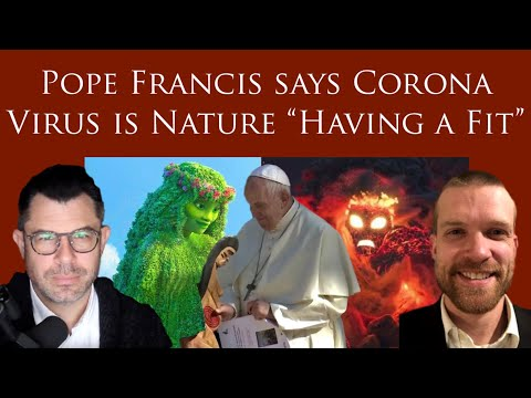Pope Francis says Corona Virus is Nature Having a Fit