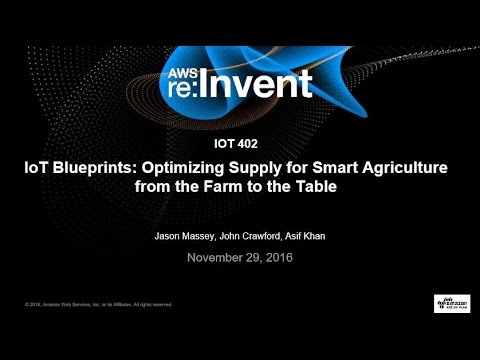 AWS re:Invent 2016: IoT Blueprints: Optimizing Supply for Smart Agriculture from the Farm (IOT402)