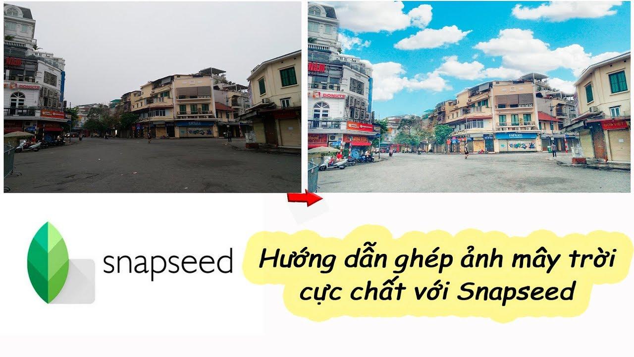 Hướng dẫn ghép ảnh mấy trời cực chất bằng Snapseed 2019