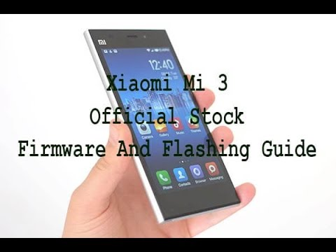 How To Download Xiaomi Mi 3 Official Stock Firmware And Flashing Guide
