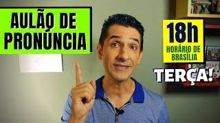 AULÃO DE PRONÚNCIA - Terça às 18h
