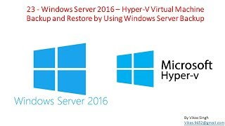 23 - Windows Server 2016 – Hyper-V Virtual Machine Backup and Restore by Using Windows Server Backup