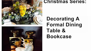 Christmas Series:  Decorating A Formal Dining Table & Bookcase