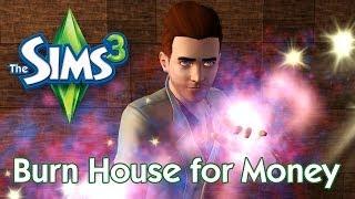 The Sims 3 - Burn house for money