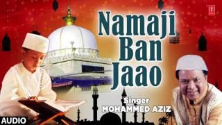 नमाज़ी बन जाओ : MOHAMMED AZIZ || HO NIGAHE KARAM || T-Series IslamicMusic