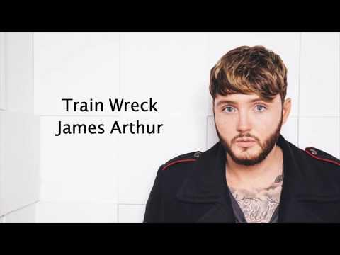 Train Wreck - James Arthur {Lyrics}
