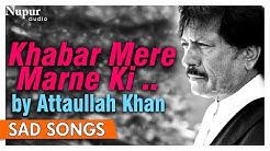 Khabar Mere Marne Ki Sunte Hi Dekho   Attaullah Khan   Best Sad Romantic Songs   Nupur Audio