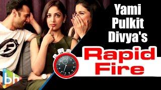 SANAM RE | Yami Gautam | Pulkit Samrat | Divya Khosla Kumar's HILARIOUS Rapid Fire On SRK | Salman