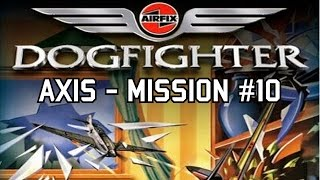 Airfix Dogfighter (W/Commentary!) | Axis - Mission 10 | Chlorine Chaos