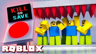 Press a Button to KILL or SAVE the Roblox NOOBS!