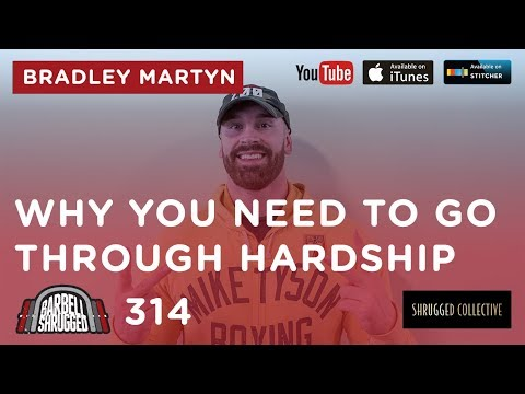 Why You Need to Go Through Hardship w/ Bradley Martyn — 314