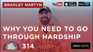 Why You Need to Go Through Hardship w/ Bradley Martyn  —  314