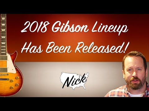 Gibson Guitar 2018 Line Up - My Favorites from the Les Paul, SG and ES Lines.