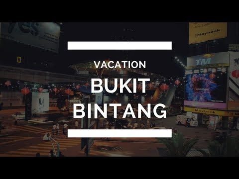 Bukit Bintang  City Travel Guide