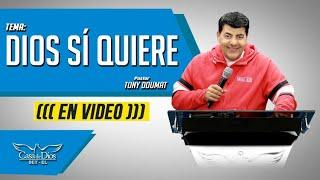 Dios sí quiere - Pastor Tony Doumat - Casa de Dios Bet-El