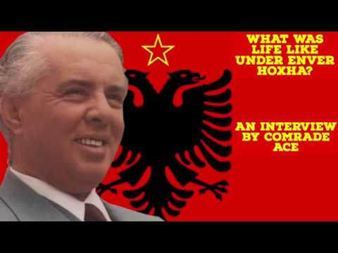 WHAT WAS LIFE LIKE UNDER ENVER HOXHA?   AN INTERVIEW BY COMRADE ACE