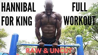 Hannibal For King Full Workout | RAW & UNCUT