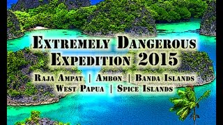 """Extremely Dangerous Expedition 2015"" episode 1, Raja Ampat, Indonesia"