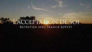 vuclip Franck Lopvet : L'acceptation de soi
