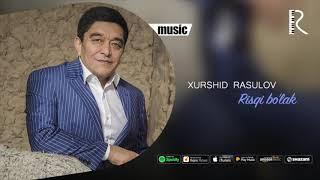 Xurshid Rasulov - Risqi bo'lak (Official music)