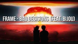 Frame Bad Decisions Feat Bijou Lyric Video