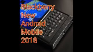 Top 5 Best BlackBerry Phone In 2018   latest blackberry Android mobile  new  