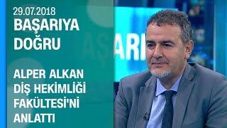 Alper Alkan, Diş Hekimliği Fakültesi'ni anlattı - Başarıya Doğru 29.07.2018 Pazar