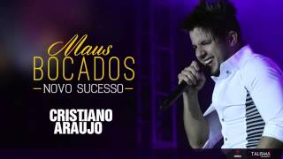 Cristiano Araújo - Maus Bocados Oficial