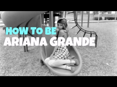 HOW TO BE ARIANA GRANDE