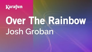 Karaoke Over The Rainbow - Josh Groban *