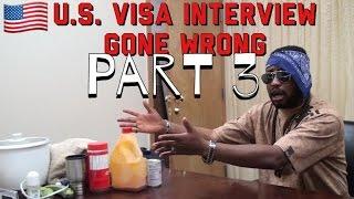 U.S. Visa Interview Gone Wrong (Part 3)