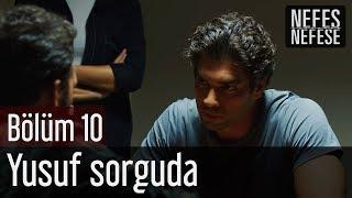 Nefes Nefese 10. Bölüm (Final) - Yusuf Sorguda