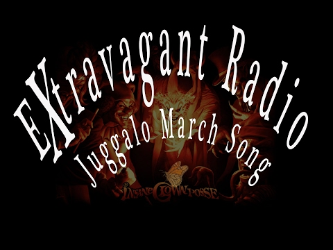 Juggalo March Song -Gift for ICP - Extravagant Radio