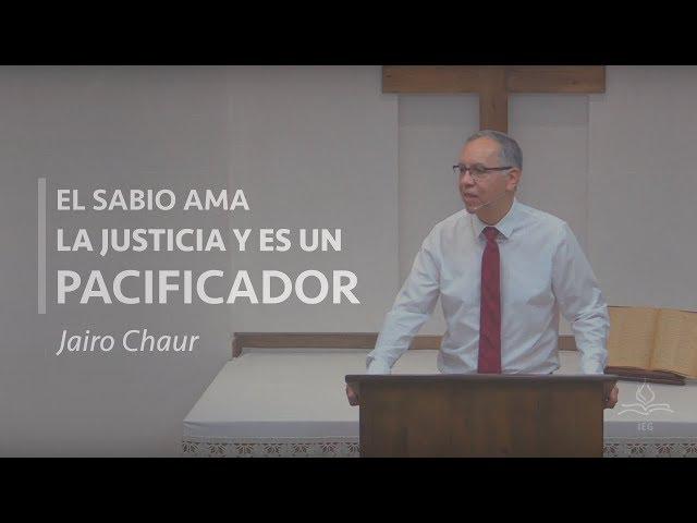 El sabio ama la justicia y es un pacificador - Jairo Chaur