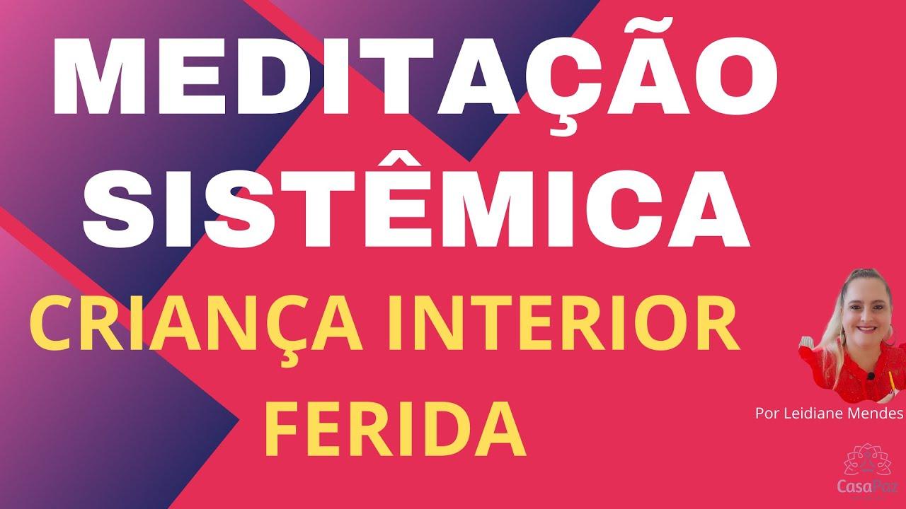 MEDITAÇÃO SISTÊMICA PARA CURA DA CRIANÇA INTERIOR FERIDA.