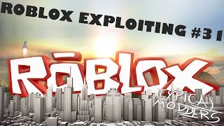 ROBLOX EXPLOITING #31!!! (Je suis BACK!!!) TROLLING - PLUS!!!