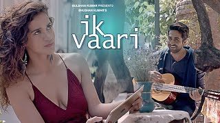 Ik Vaari Video Song  Feat. Ayushmann Khurrana & Aisha Sharma  T-series