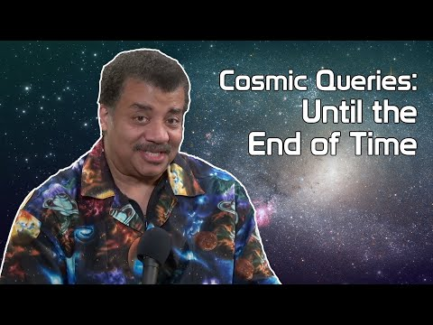 StarTalk Podcast: Cosmic Queries - Until the End of Time, with Neil deGrasse Tyson & Brian Greene
