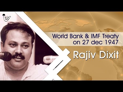 विश्व बैंक और अंतरराष्ट्रीय मुद्रा कोष संधि - World Bank & IMF Treaty On 27 Dec 1947 | Rajiv Dixit