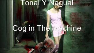 Tonal Y Nagual - cog in the Machine