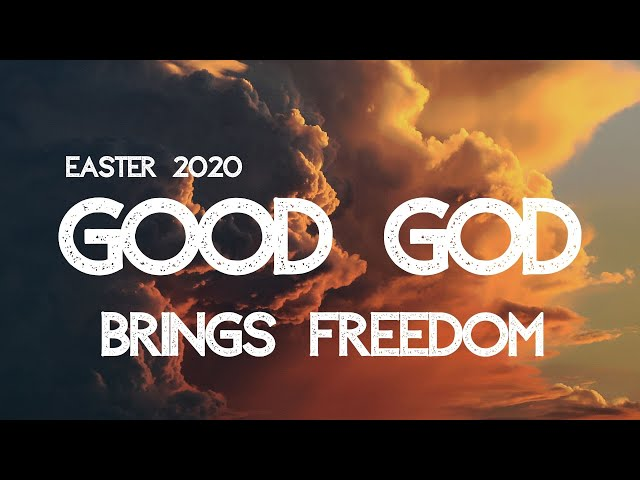 Good God Brings Freedom