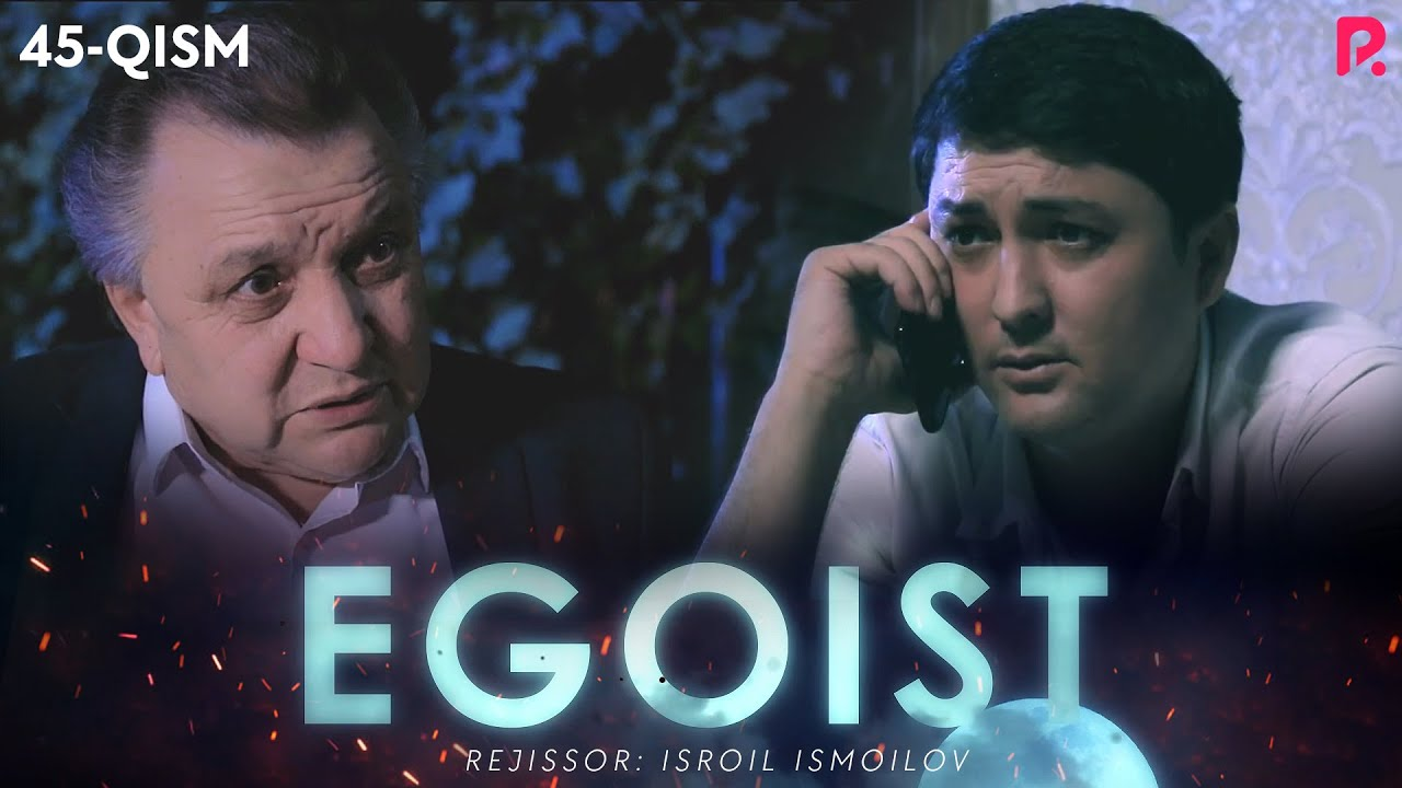 Egoist (o'zbek serial) | Эгоист (узбек сериал) 45-qism