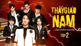 THẦY GIÁO NAM - Tập 2 | Phim Tết 2020 | Lâm Chấn Khang, Tuấn Dũng, Phương Dung, Hàn Khởi, Suzie,Leo