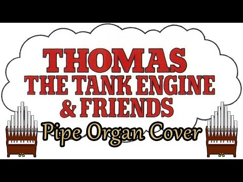 Thomas The Tank Engine & Friends Theme Song Pipe Organ Cover